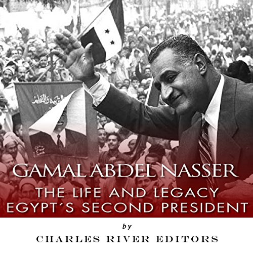 Gamal Abdel Nasser: The Life and Legacy of Egypt's Second President audiobook cover art