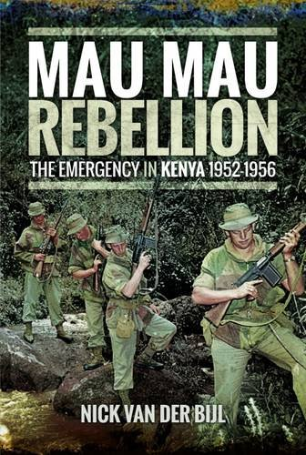 Mau Mau Rebellion: The Emergency in Kenya 1952-1956