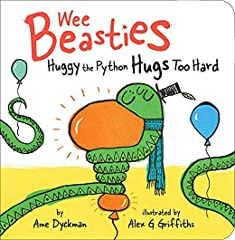 Huggy the Python Hugs Too Hard (Wee Beasties) by [Ame Dyckman, Alex G Griffiths]