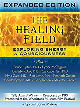 The Healing Field  Exploring Energy & Consciousness Expanded Edition