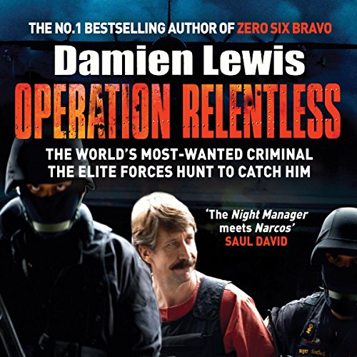 Operation Relentless     The Hunt for the Richest, Deadliest Criminal in History              By:                                                                                                                                 Damien Lewis                               Narrated by:                                                                                                                                 Greg Wagland                      Length: 11 hrs and 19 mins     274 ratings     Overall 4.1