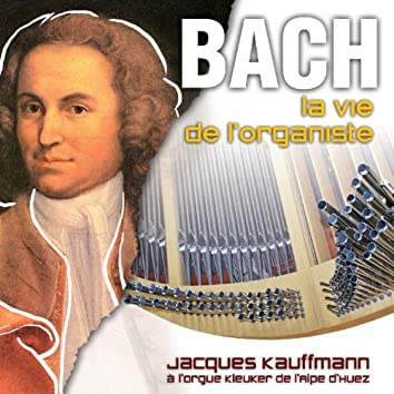 Bach: La vie de l'organiste