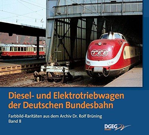 Diesel- und Elektrotriebwagen der DB: Farbbild-Raritäten aus dem Archiv Dr. Rolf Brüning, Band 8