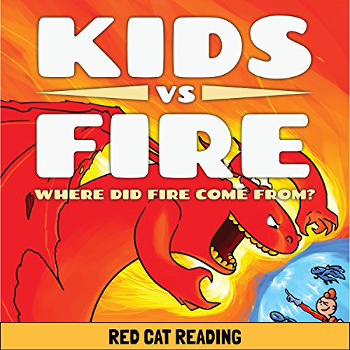 Kids vs Fire: Where Did Fire Come From? audiobook cover art