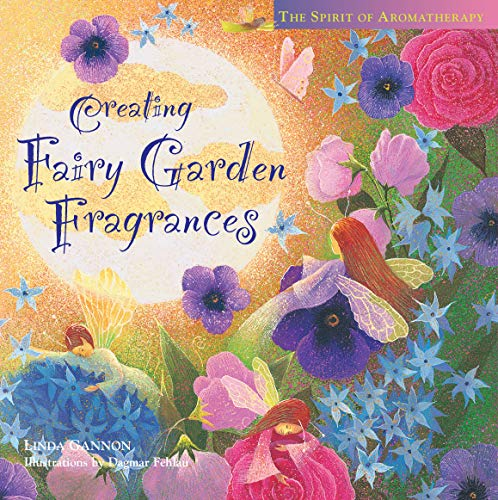 Creating Fairy Garden Fragrances: The Spirit of Aromatherapy (Storey's Spirit of Aromatherapy)