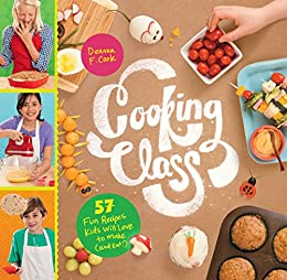Cooking Class: 57 Fun Recipes Kids Will Love to Make (and Eat!) by [Deanna F. Cook]