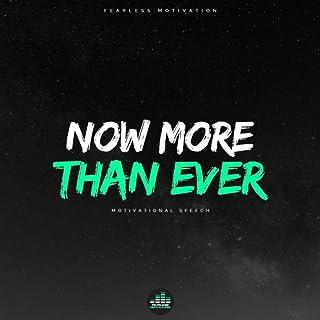 Now More Than Ever (Motivational Speech)