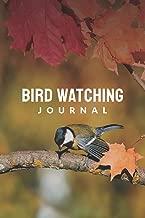 Bird Watching Journal: Birding Essentials For Birdwatching ; Customized Bird Watching Logbook ; Improve Your Birding By Impression With This Bird ... ; Birding Journal For Your Birding Adventures