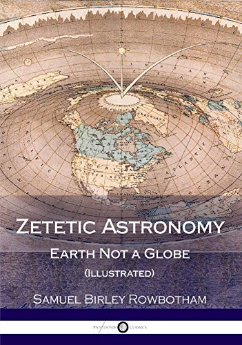 Zetetic Astronomy: Earth Not a Globe (Illustrated) (English Edition)