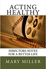 ACTING HEALTHY Directors Notes for a Better Life Kindle Edition