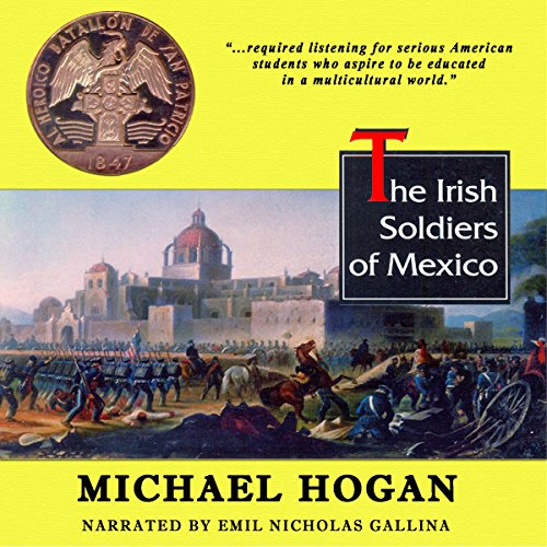 The Irish Soldiers of Mexico                   By:                                                                                                                                 Michael Hogan                               Narrated by:                                                                                                                                 Emil Nicholas Gallina                      Length: 6 hrs and 50 mins     15 ratings     Overall 4.1
