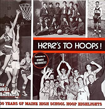 Here's to Hoops!: 100 Years of Maine High School Hoop Highlights 1894-1994 1893804046 Book Cover