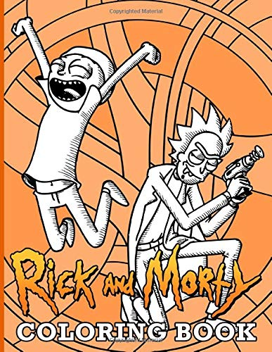 Rick And Morty Coloring Book: Premium Unofficial Rick And Morty Adults Coloring Books. Relaxation And Stress Relief