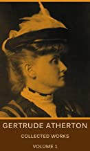 The Collected Works Of Gertrude Atherton, Vol. 1: (Nine Books and illustrations included)
