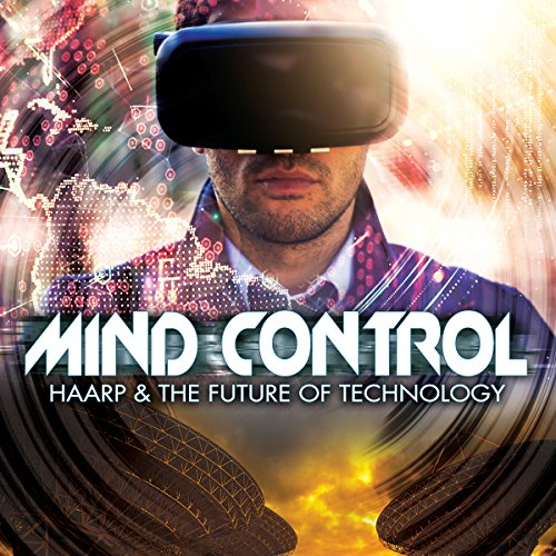 Mind Control: HAARP & The Future of Technology audiobook cover art