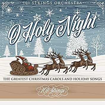 O Holy Night: The Greatest Christmas Carols and Holiday Songs