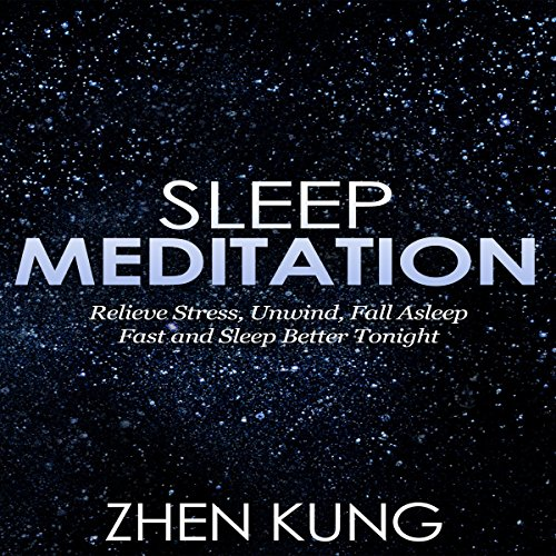 Sleep Meditation: Relieve Stress, Unwind, Fall Asleep Fast, and Sleep Better Tonight audiobook cover art