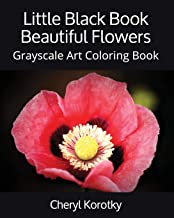 Little Black Book Beautiful Flowers: Grayscale Art Coloring Book