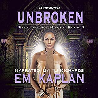 Unbroken     Rise of the Masks, Book 2              By:                                                                                                                                 EM Kaplan                               Narrated by:                                                                                                                                 TJ Richards                      Length: 9 hrs and 5 mins     3 ratings     Overall 4.3