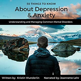 50 Things to Know About Depression and Anxiety     Understanding and Managing Common Mental Disorders              By:                                                                                                                                 Kristin Wunderlin,                                                                                        50 Things To Know                               Narrated by:                                                                                                                                 Jeannette Lehr                      Length: 33 mins     5 ratings     Overall 3.8