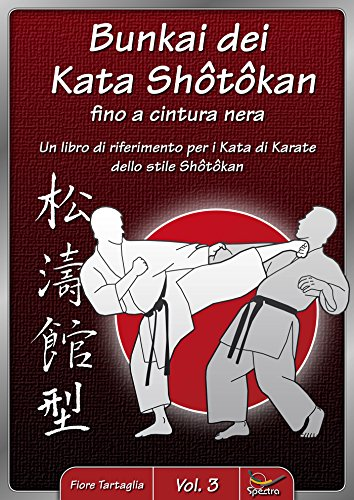 Bunkai dei Kata Shôtôkan fino a cintura nera: Un libro di riferimento per i Kata di Karate dello stile Shôtôkan (Italian Edition)