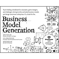 Business Model Generation: A Handbook for Visionaries, Game Changers, and Challengers ((The Strategyzer series))