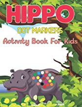 Hippo Dot Markers Activity Book for Kids: Cute Unique Hippopotamus Dot Markers Designs | Nice Gifts For Kids, Children, To...