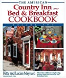 The American Country Inn and Bed & Breakfast Cookbook: More Than 1,800 Crowd-Pleasing Recipes from 600 Inns (American Country Inn & Bed & Breakfast Cookbook)