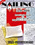 Nailing 1Z0-808: Practical Guide to Oracle Java SE8 Programmer I Certification - Igor Soudakevitch