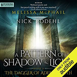 The Dagger of Adendigaeth     A Pattern of Shadow and Light, Book 2              By:                                                                                                                                 Melissa McPhail                               Narrated by:                                                                                                                                 Nick Podehl                      Length: 29 hrs     147 ratings     Overall 4.6