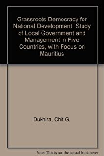 Grassroots Democracy for National Development: Study of Local Government and Management in Five Countries, with Focus on Mauritius