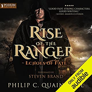 Rise of the Ranger     Echoes of Fate, Book 1              Written by:                                                                                                                                 Philip C. Quaintrell                               Narrated by:                                                                                                                                 Steven Brand                      Length: 15 hrs and 12 mins     19 ratings     Overall 4.6