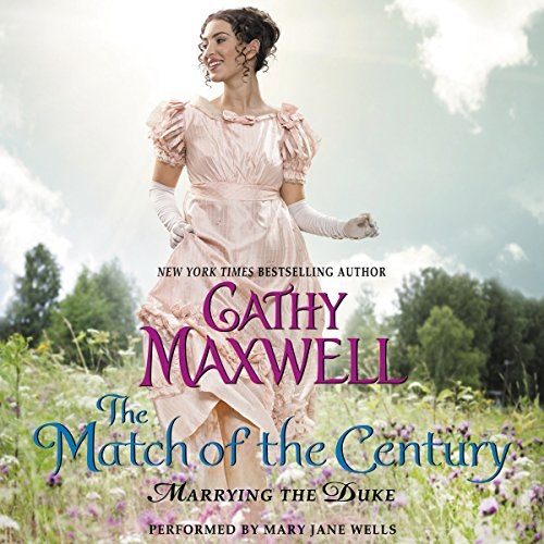 The Match of the Century     Marrying the Duke, Book 1              By:                                                                                                                                 Cathy Maxwell                               Narrated by:                                                                                                                                 Mary Jane Wells                      Length: 7 hrs and 30 mins     76 ratings     Overall 4.4