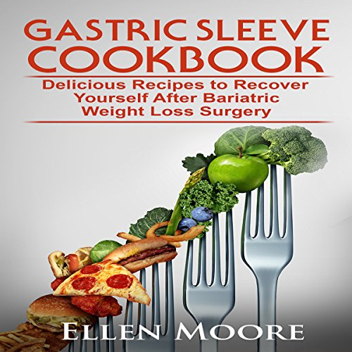 Gastric Sleeve Cookbook: Delicious Recipes to Recover Yourself After Bariatric Weight Loss Surgery audiobook cover art