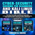 Cyber-Security, Hacking for Beginners, and Kali Linux Bible: The Mastery Guide to Basic Network and Ethical Hacking, Penetration Testing, Cyberwarfare, Deep Web Security, Cracking Codes Discipline