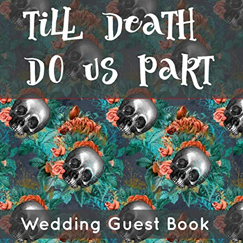 Till Death Do Us Part Wedding Guest Book: For Skull Loving Brides Bright Peacock Colors