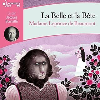 La Belle et la Bête                   De :                                                                                                                                 Madame Leprince de Beaumont                               Lu par :                                                                                                                                 Jacques Bonnaffé                      Durée : 46 min     Pas de notations     Global 0,0