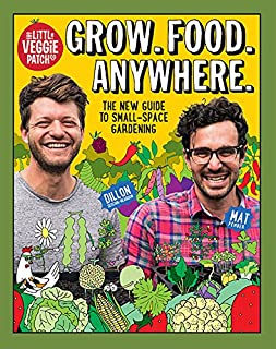 Grow. Food. Anywhere.: The New Guide to Small-Space Gardening