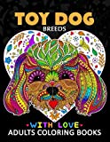 Toy Dog Breeds Coloring book for Adults: Yorkshire Terrier, Shih Tzu, Pomeranian, Chihuahua, Pug, Silky Terrier and Friend