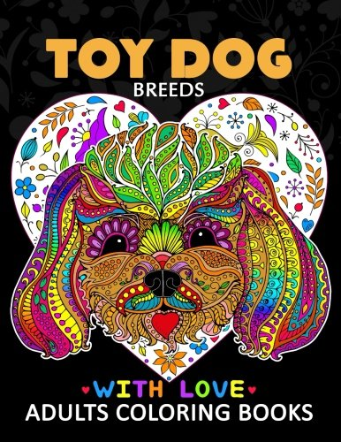 Toy Dog Breeds Coloring book for Adults: Yorkshire Terrier, Shih Tzu, Pomeranian,...