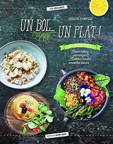 Un bol... Un plat ! : Bowl cakes, porridges, Buddha bowls, smoothie bowls...