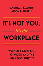 It's Not You It's the Workplace: Women's Conflict at Work and the Bias that Built It