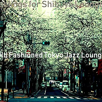 Feelings for Shibuya Lounges