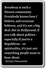 Broadway is such a diverse community. Eve... - Kristin Chenoweth quotes fridge magnet, Black