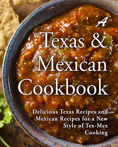 A Texas Mexican Cookbook: Delicious Texas Recipes and Mexican Recipes for a New Style of Tex Mex Cooking by [BookSumo Press]