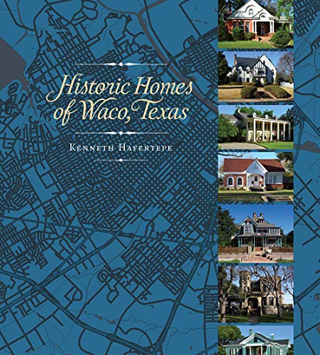 Compare Textbook Prices for Historic Homes of Waco, Texas  ISBN 9781623496982 by Hafertepe, Kenneth