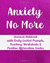 Anxiety No More: Journal Notebook with Daily Guided Prompts, Tracking, Worksheets, Positive Affirmation Quotes, CBT for Overcoming, Healing, and Managing Anxious Feelings and Worry - For Women or Men