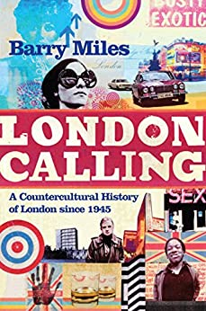 London Calling: A Countercultural History of London since 1945 (English Edition) par [Barry Miles]
