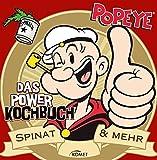 Popeye - Das Power Kochbuch: Spinat & mehr