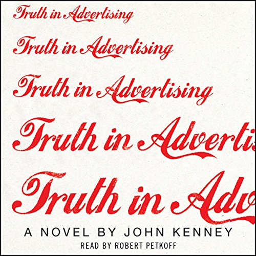 Truth in Advertising     A Novel              By:                                                                                                                                 John Kenney                               Narrated by:                                                                                                                                 Robert Petkoff                      Length: 11 hrs and 39 mins     332 ratings     Overall 3.7